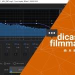 Dica de Filmmaker - Filtro Equalizador